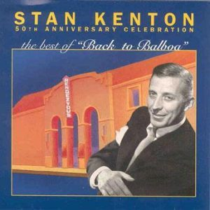 The Best of Back to Balboa – Stan Kenton-50th Anniversary Celebration