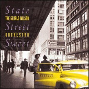State Street Sweet – The Gerald Wilson Orchestra