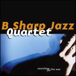 Searching for the One – B Sharp Jazz Quartet