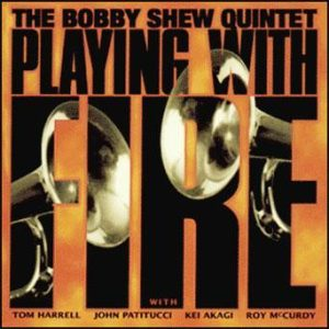 Playing With Fire – The Bobby Shew Quintet