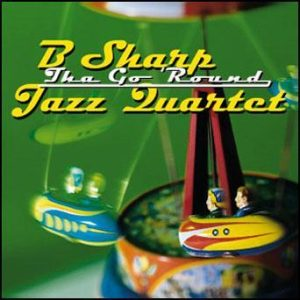 Tha Go 'Round – B Sharp Jazz Quartet