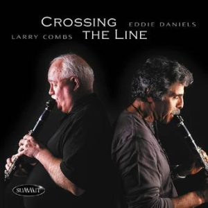 Crossing the Line – Larry Combs and Eddie Daniels