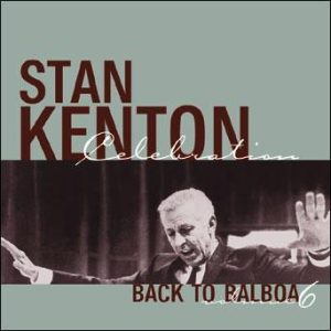 Back to Balboa (volume 6) – Stan Kenton-50th Anniversary Celebration