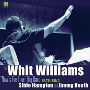 The Now's the Time Big Band – Whit Williams
