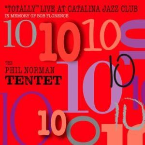 Totally Live at Catalina Jazz Club – Phil Norman Tentet