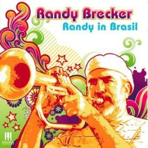 Randy in Brasil – Randy Brecker