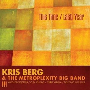 This Time / Last Year – Kris Berg and the Metroplexity Big Band
