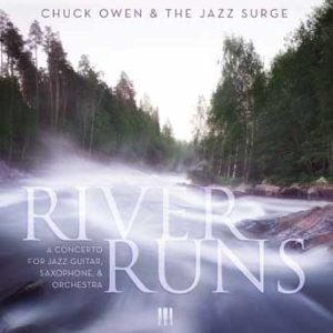River Runs:  A Concerto for Jazz Guitar, Saxophone, and Orchestra – Chuck Owen & The Jazz Surge