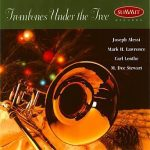 Trombones Under the Tree – Joseph Alessi, Mark Lawrence, Carl Lenthe, M. Dee Stewart