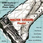 20th Century American Piano Music – Walter Cosand