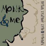 Monk & Me – Brian Trainor Trio & friends