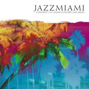 JazzMiami – University of Miami Concert Jazz Band
