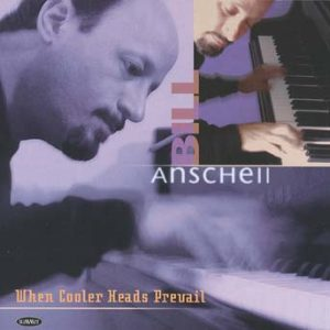 When Cooler Heads Prevail – Bill Anschell Trio