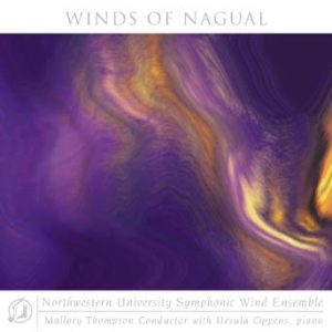 Winds of Nagual – Northwestern University Symphonic Wind Ensemble