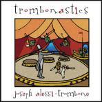 Trombonastics - Joseph Alessi