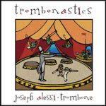 Trombonastics – Joseph Alessi