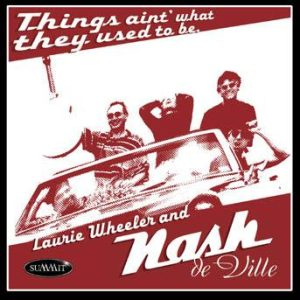 Things Ain't What They Used To Be – Laurie Wheeler and Nash deVille