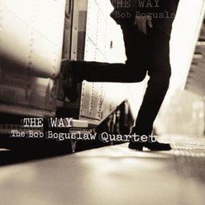 The Way – Bob Boguslaw Quartet