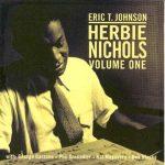 Herbie Nichols, volume One – Eric T. Johnson