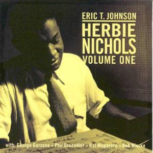Herbie Nichols, volume One – Eric T. Johnson