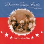 Let Freedom Sing - Phoenix Boys Choir
