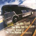 Live...On the Road - The Mike Vax Big Band: featuring Alumni of the Stan Kenton Orchestra