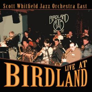Live at Birdland – Scott Whitfield Jazz Orchestra East