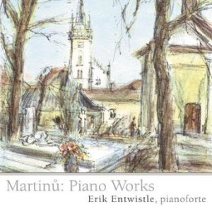 Martinu: Piano Works – Erik Entwistle