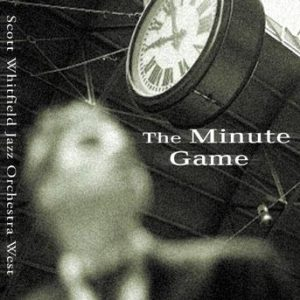 The Minute Game – Scott Whitfield Jazz Orchestra West