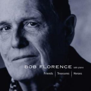 Friends, Treasures, Heroes – Bob Florence