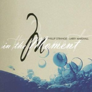 In the Moment – Phillip Strange and Larry Marshall