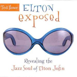 Elton Exposed – Ted Howe