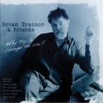 Why Try to Change Me Now? - Brian Trainor and Friends