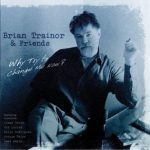 Why Try to Change Me Now? – Brian Trainor and Friends