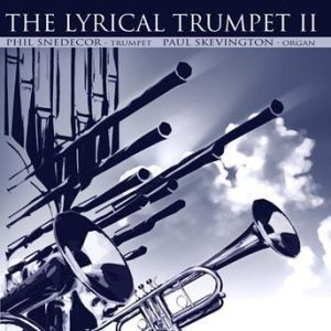The Lyrical Trumpet II – Phil Snedecor and Paul Skevington