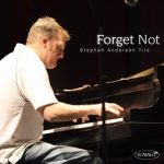 Forget Not – Stephen Anderson Trio