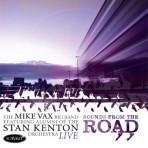 Live-Sounds from the Road - The Mike Vax Big Band: featuring Alumni of the Stan Kenton Orchestra