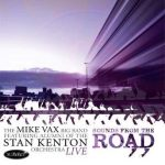 Live-Sounds from the Road – The Mike Vax Big Band: featuring Alumni of the Stan Kenton Orchestra