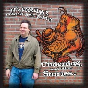 Underdog, and other Stories… – Ted Kooshian's Standard Orbit Quartet