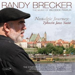 Nostalgic Journey: Tykocin Jazz Suite / The Music of Wlodek Pawlik – Randy Brecker