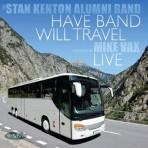 Have Band Will Travel - Stan Kenton Alumni Band