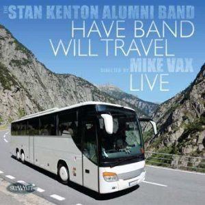 Have Band Will Travel – Stan Kenton Alumni Band
