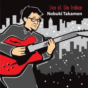Live at the Iridium – Nobuki Takamen
