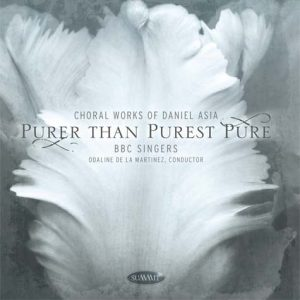Purer Than Purest Pure – Choral Works of Daniel Asia