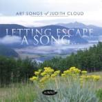 Letting Escape A Song - Art Songs of Judith Cloud
