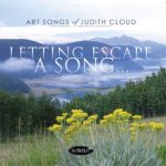 Letting Escape A Song – Art Songs of Judith Cloud