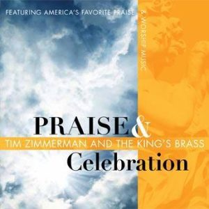 Praise and Celebration – Tim Zimmerman and the King's Brass
