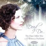 Deed I Do - Dave Miller Trio w/Rebecca DuMaine