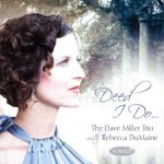 Deed I Do – Dave Miller Trio w/Rebecca DuMaine