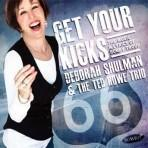 Get Your Kicks: The Music and Lyrics of Bobby Troup - Deborah Shulman and The Ted Howe Trio